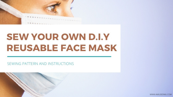 D.I.Y Reusable Face Mask Tutorial & Pattern